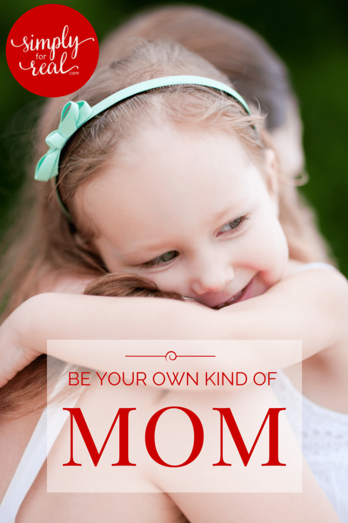BE YOUR OWN KIND OF MOM