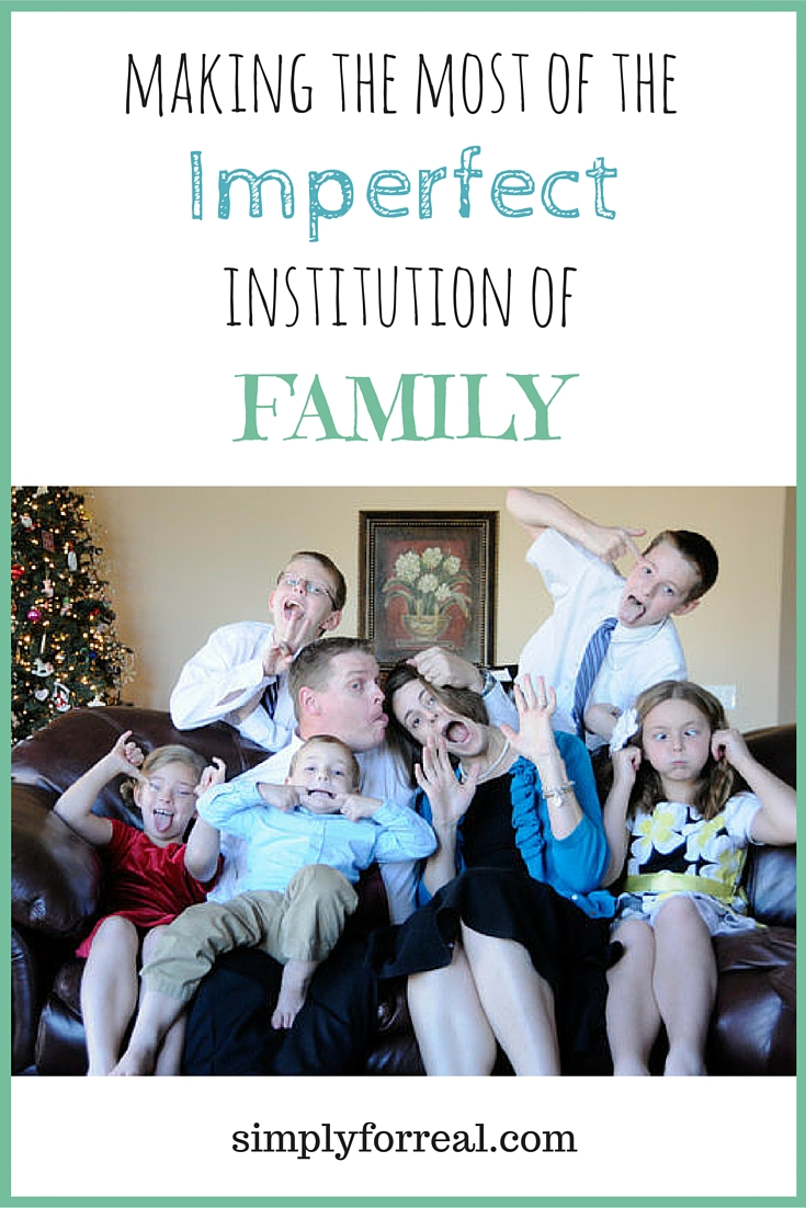Families are the building blocks of society, but they are not perfect. They are all a little crazy. They are all a little (or a lot) dysfunctional. But we can all do a few things to make the most of our imperfect families.