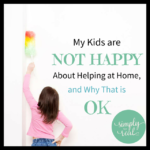 My Kids are NOT Happy About Helping at Home, and Why That is OK