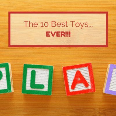 The 10 Best Toys…Ever