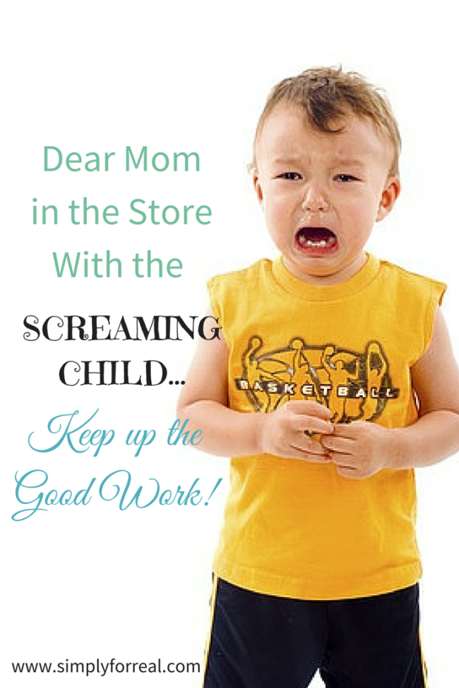 Dear Mom in the Store With the Screaming Child