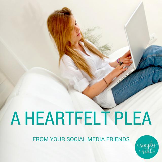 A Heartfelt Plea From Your Social Media Friends