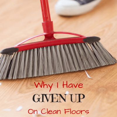 Why I Have GIVEN UP on Clean Floors