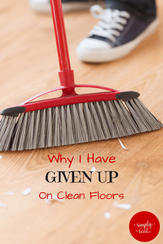 Why I Have Given Up on Clean Floors.