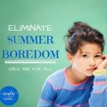 Eliminate Summer Boredom…Once and For All