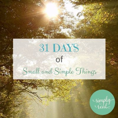 31 Days of Small and Simple Things