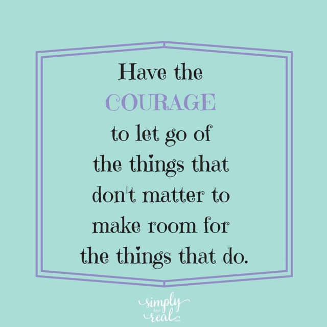 Have the COURAGE to let go of the things