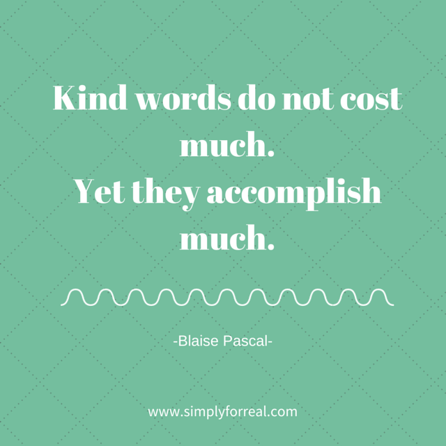 Kind words do not cost much.Yet they