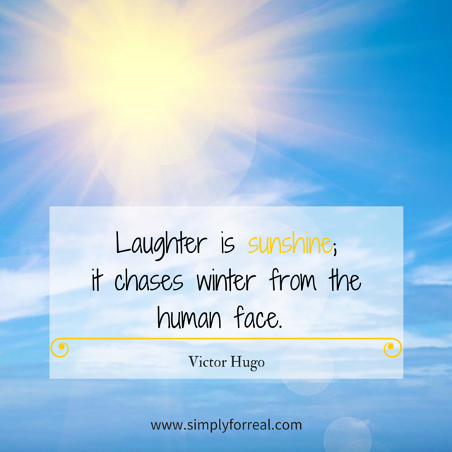 Laughter is sunshine; it chases winter