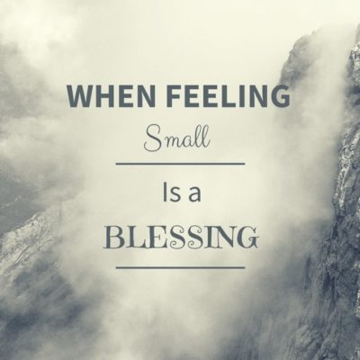 When Feeling Small is a Blessing