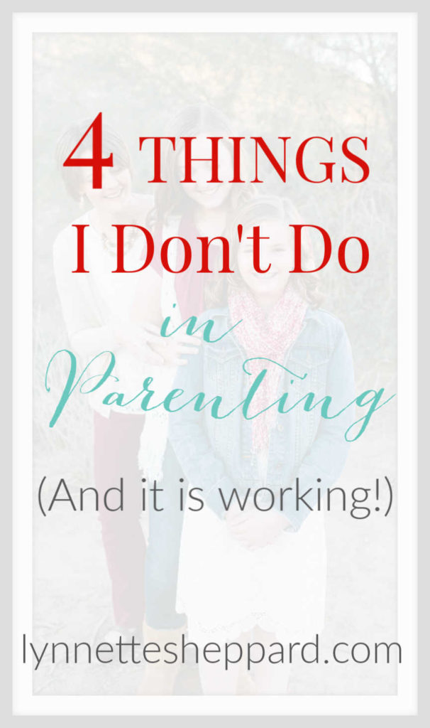 4 Things I Don't Do in Parenting (And it is working!)