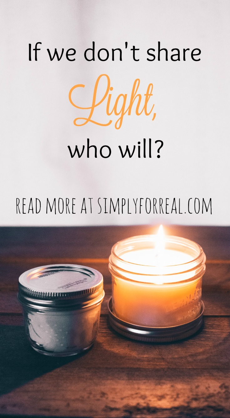 If we don't share light, who will? Read more at simplyforreal.com