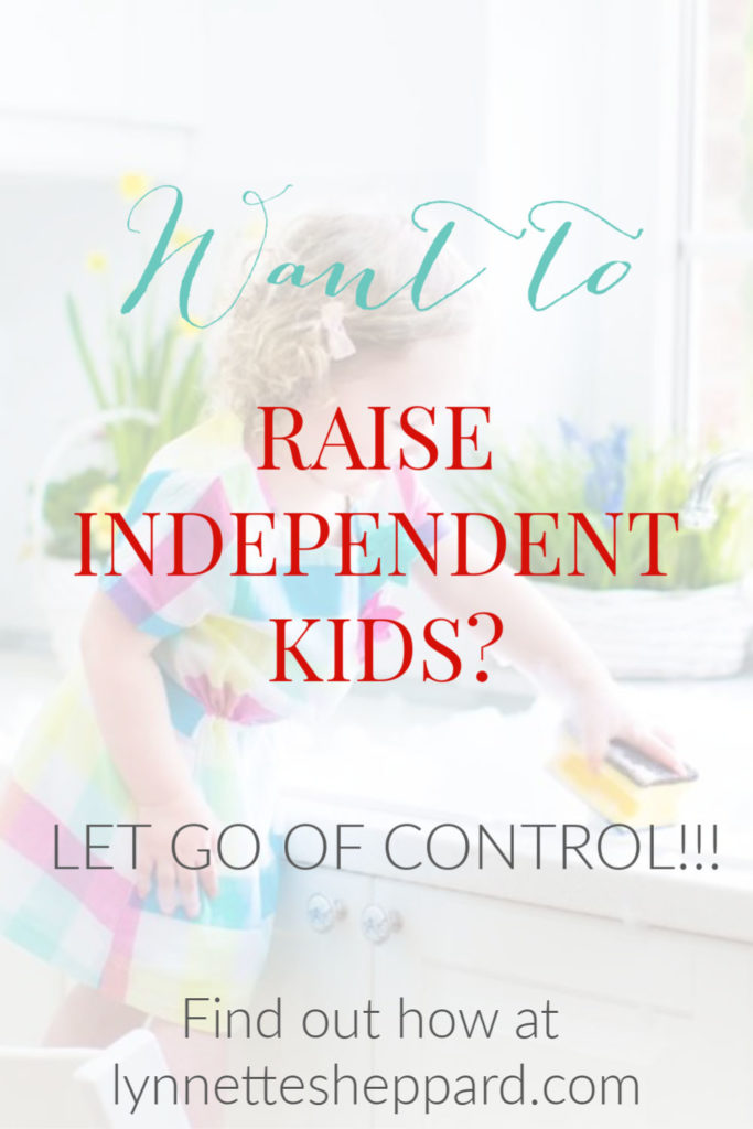 If you want to raise independent kids, let go of control!