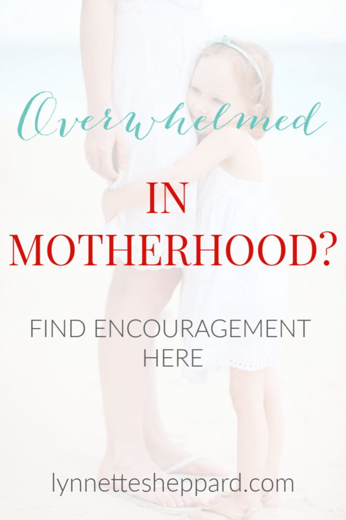 Overwhelmed in motherhood? Remember these three things.