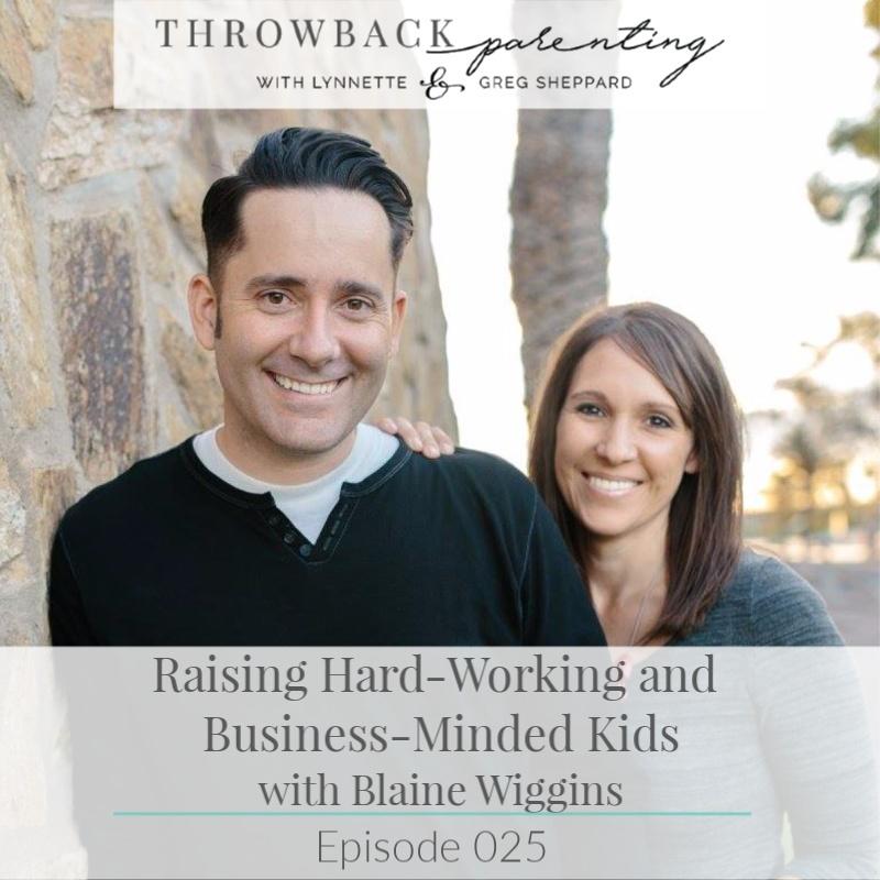 Raising Hard-Working Kids with Blaine Wiggins