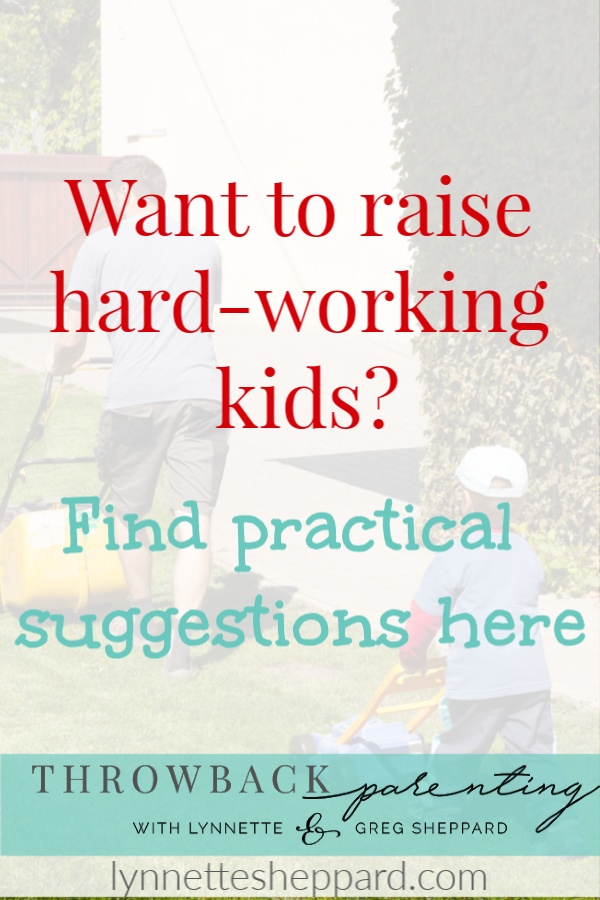 Want  to raise hard-working kids? Find practical solutions here