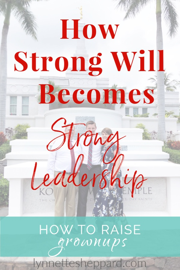 How a strong-willed child can grow into an adult with strong leadership