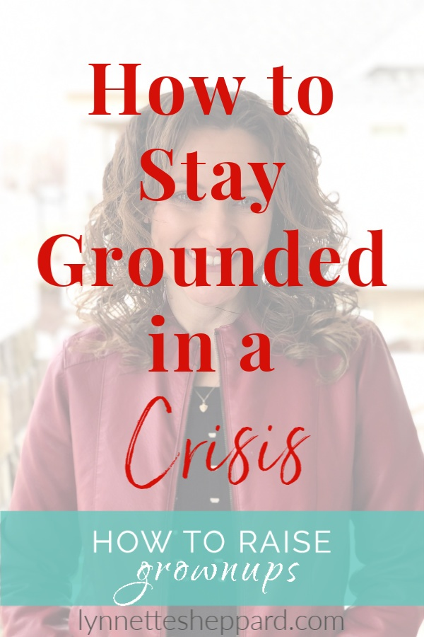 How to stay grounded amidst a crisis