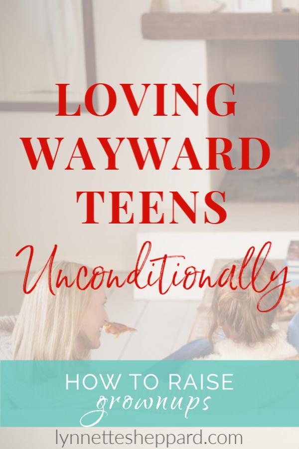 Loving Wayward Teens Unconditionally
