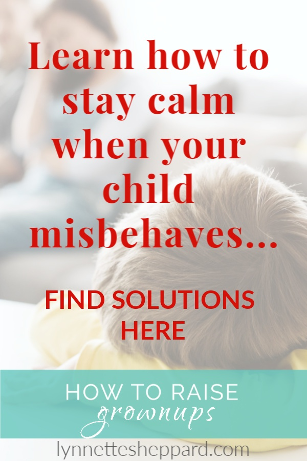 How to stay calm with your child misbehaves